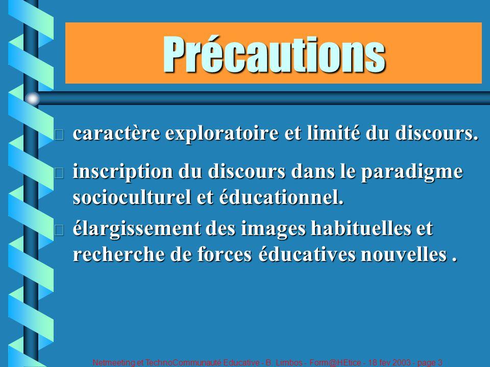 Netmeeting et TechnoCommunauté Educative - B. Limbos - Form@HEtice - 18 fev 2003 - page 3 Précautions ð caractère exploratoire et limité du discours.