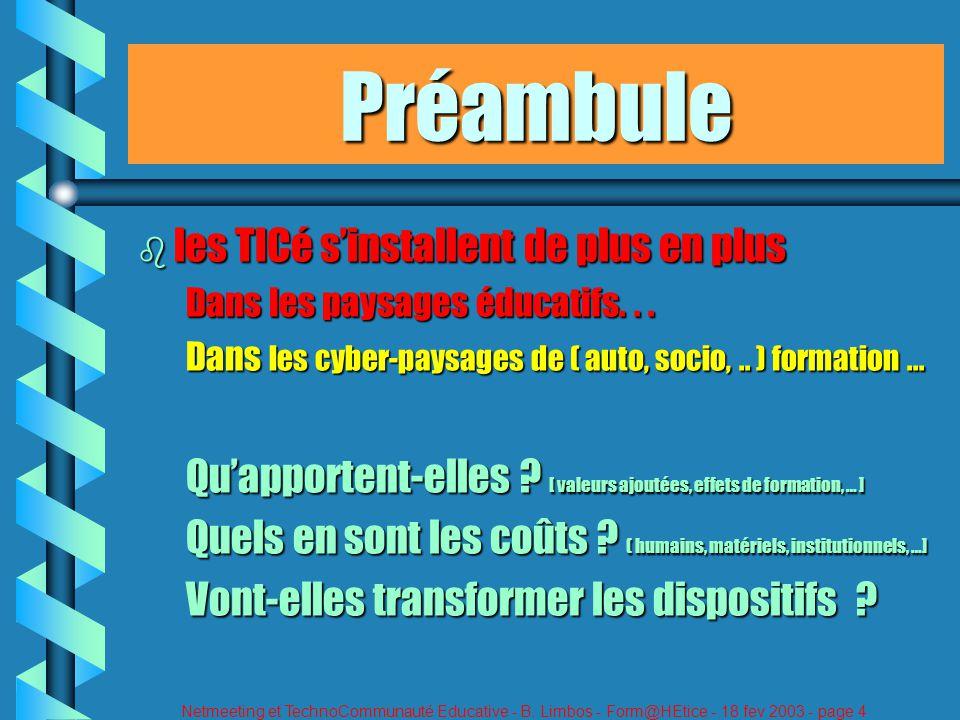 Netmeeting et TechnoCommunauté Educative - B. Limbos - Form@HEtice - 18 fev 2003 - page 4 Préambule b les TICé sinstallent de plus en plus Dans les pa
