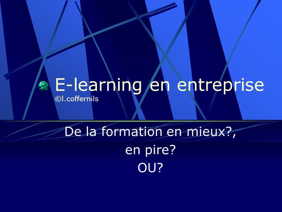 E-learning en entreprise ©l.coffernils De la formation en mieux , en pire OU