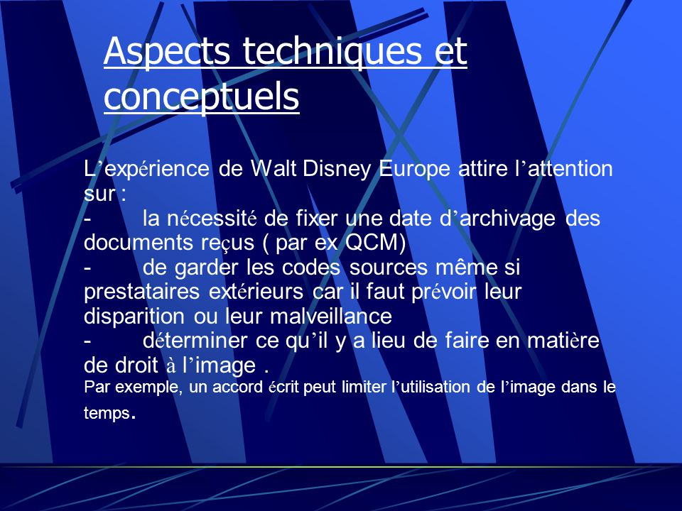 L exp é rience de Walt Disney Europe attire l attention sur : - la n é cessit é de fixer une date d archivage des documents re ç us ( par ex QCM) - de