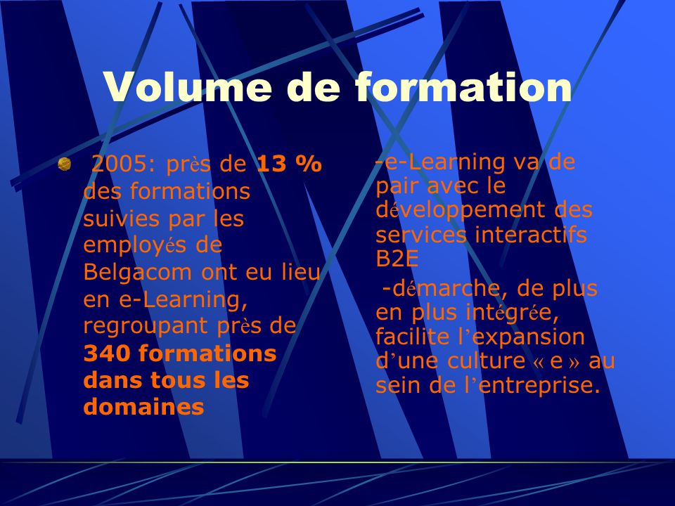 Volume de formation 2005: pr è s de 13 % des formations suivies par les employ é s de Belgacom ont eu lieu en e-Learning, regroupant pr è s de 340 for