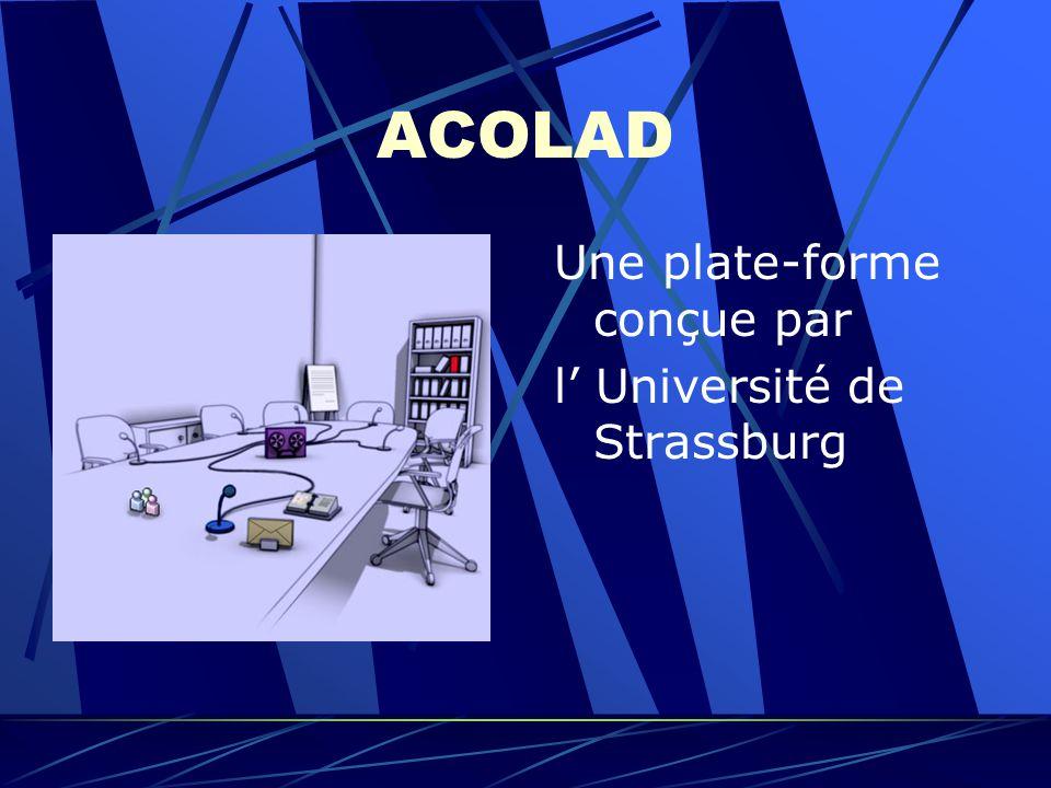 ACOLAD Une plate-forme conçue par l Université de Strassburg Les enseignants des formations h é berg é es : AcoladnetHemes Login : Veuillez saisir votre nom d utilisateur.