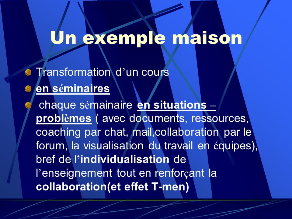Un exemple maison Transformation d un cours en s é minaires chaque s é mainaire en situations – probl è mes ( avec documents, ressources, coaching par