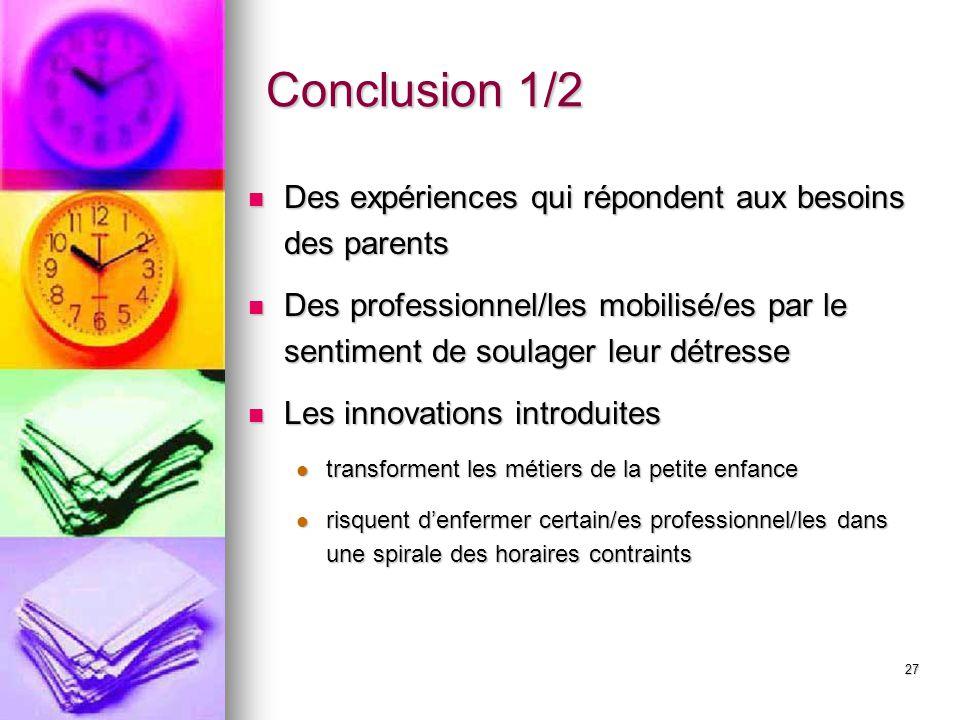 27 Conclusion 1/2 Des expériences qui répondent aux besoins des parents Des expériences qui répondent aux besoins des parents Des professionnel/les mo