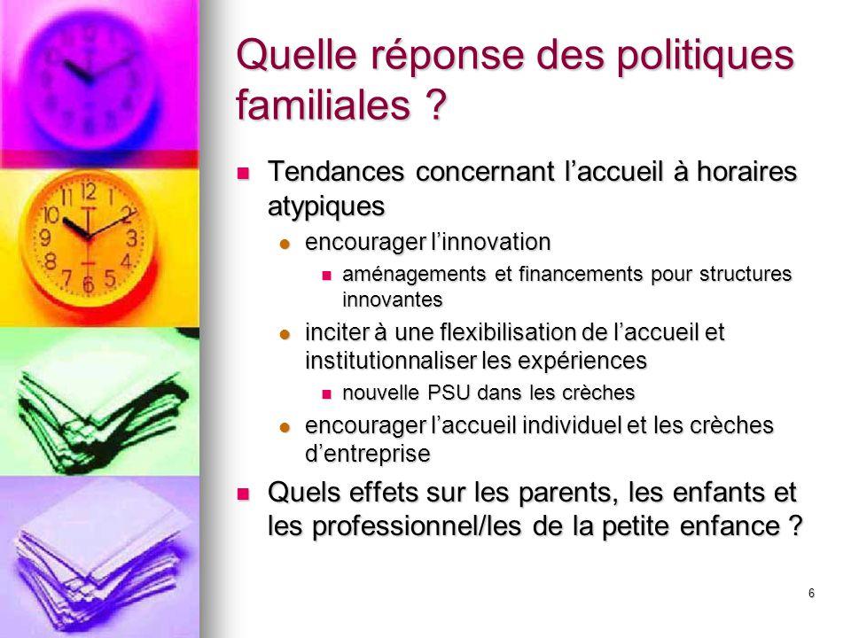 6 Quelle réponse des politiques familiales ? Tendances concernant laccueil à horaires atypiques Tendances concernant laccueil à horaires atypiques enc