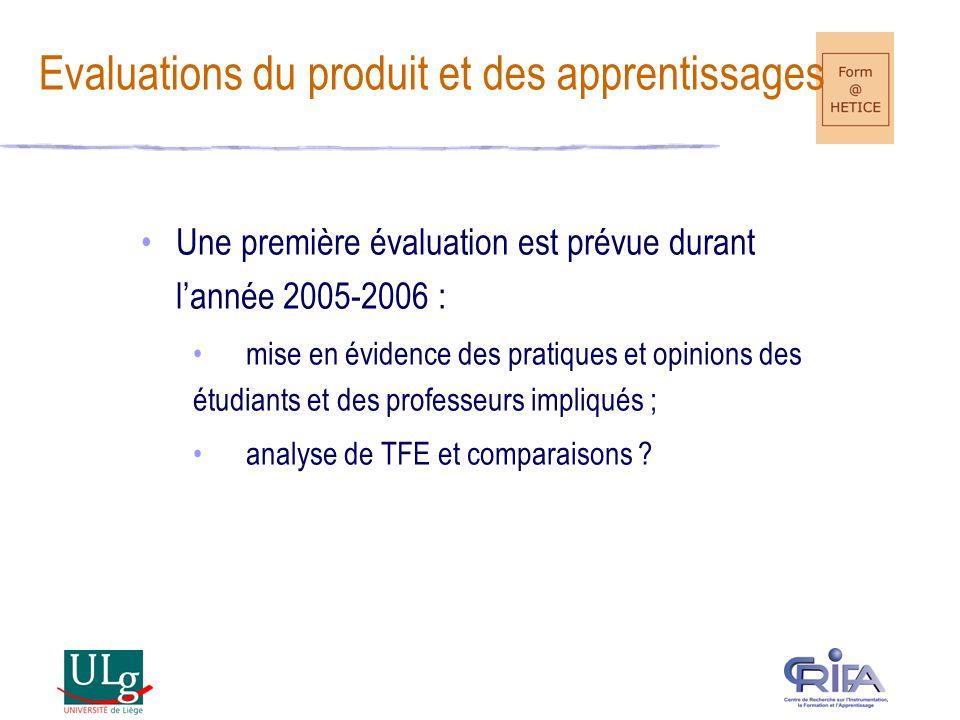 Une première évaluation est prévue durant lannée 2005-2006 : mise en évidence des pratiques et opinions des étudiants et des professeurs impliqués ; analyse de TFE et comparaisons .