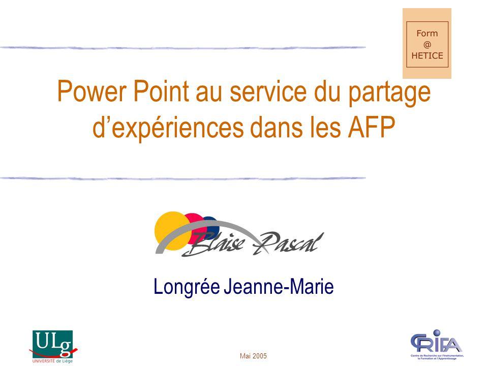 Mai 2005 Power Point au service du partage dexpériences dans les AFP Longrée Jeanne-Marie