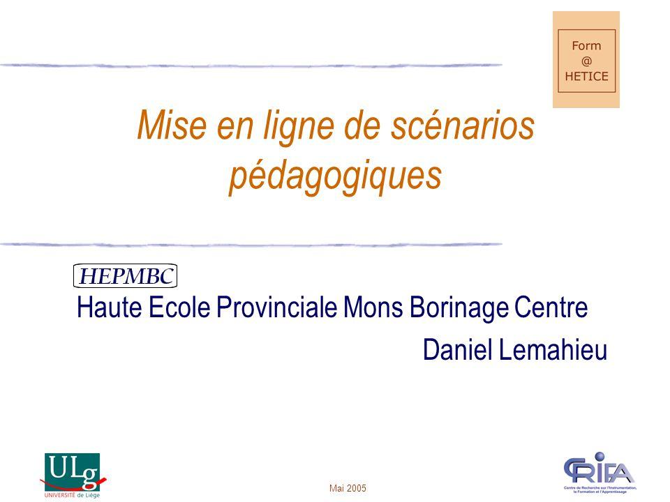Mai 2005 Mise en ligne de scénarios pédagogiques Haute Ecole Provinciale Mons Borinage Centre Daniel Lemahieu