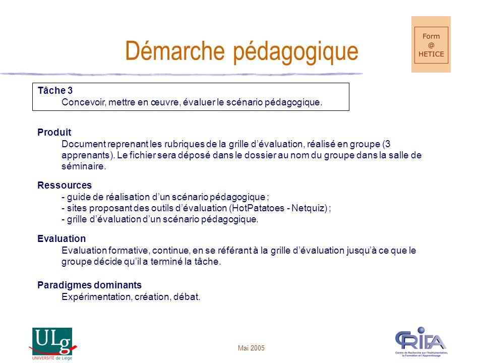Mai 2005 Démarche pédagogique Tâche 3 Concevoir, mettre en œuvre, évaluer le scénario pédagogique.