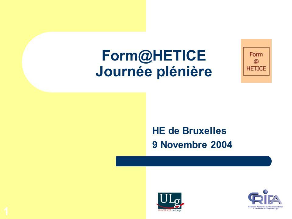 1 Form@HETICE Journée plénière HE de Bruxelles 9 Novembre 2004