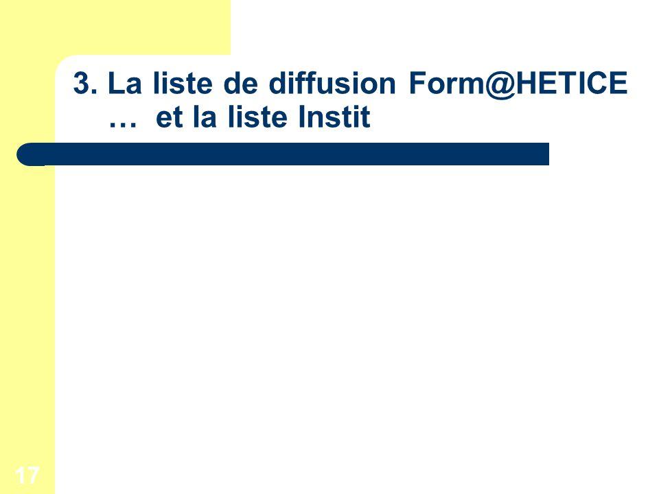 17 3. La liste de diffusion Form@HETICE … et la liste Instit