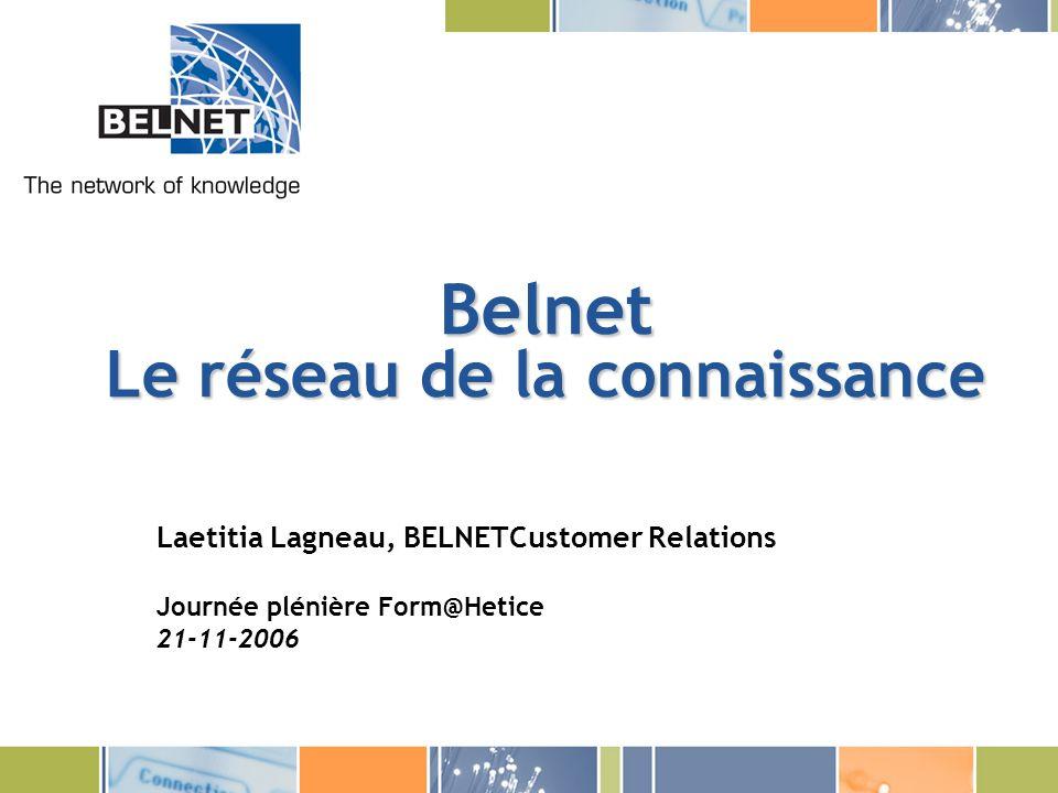 Belnet Le réseau de la connaissance Laetitia Lagneau, BELNETCustomer Relations Journée plénière Form@Hetice 21-11-2006