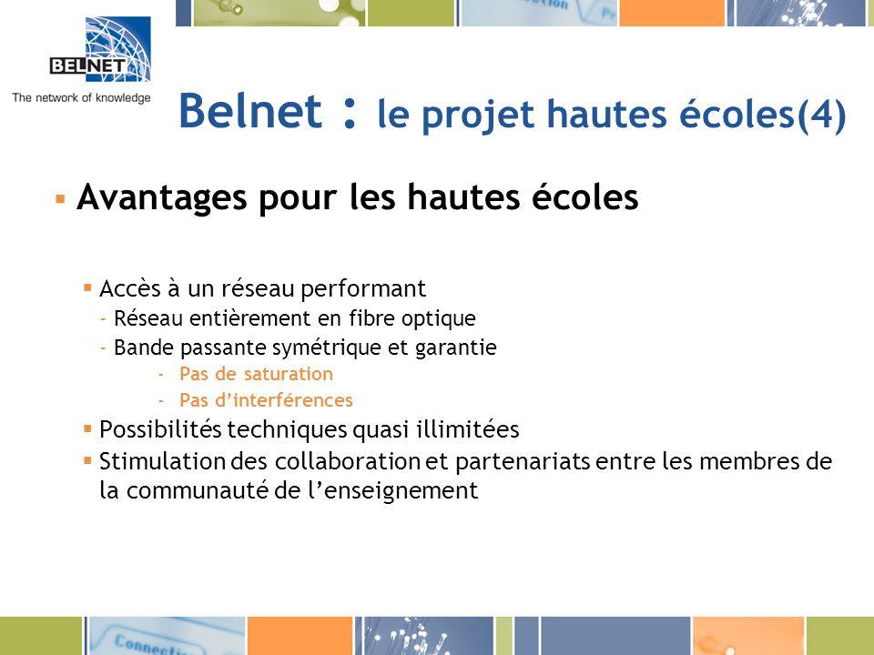 Belnet : le projet hautes écoles(4) Avantages pour les hautes écoles Accès à un réseau performant - Réseau entièrement en fibre optique - Bande passan