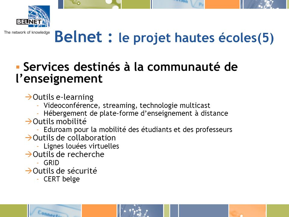 Belnet : le projet hautes écoles(5) Services destinés à la communauté de lenseignement Outils e-learning -Videoconférence, streaming, technologie mult