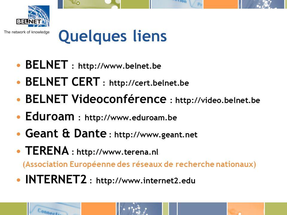 Quelques liens BELNET : http://www.belnet.be BELNET CERT : http://cert.belnet.be BELNET Videoconférence : http://video.belnet.be Eduroam : http://www.