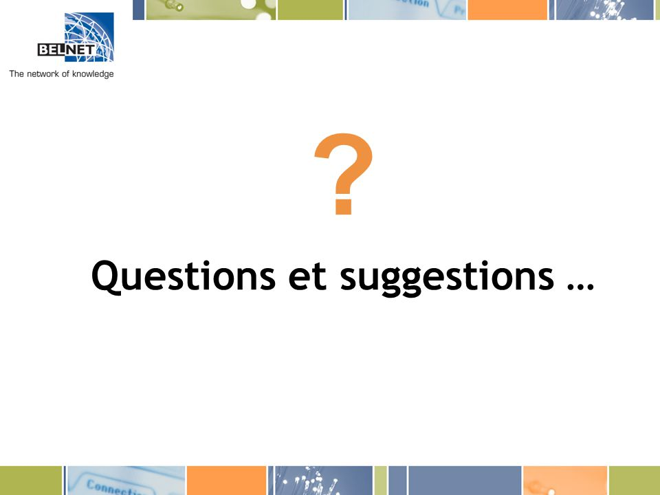 ? Questions et suggestions …