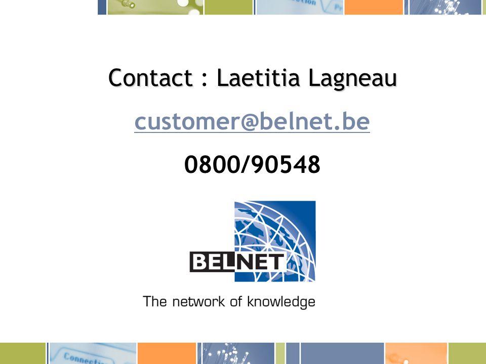 Contact Laetitia Lagneau Contact : Laetitia Lagneau customer@belnet.be 0800/90548
