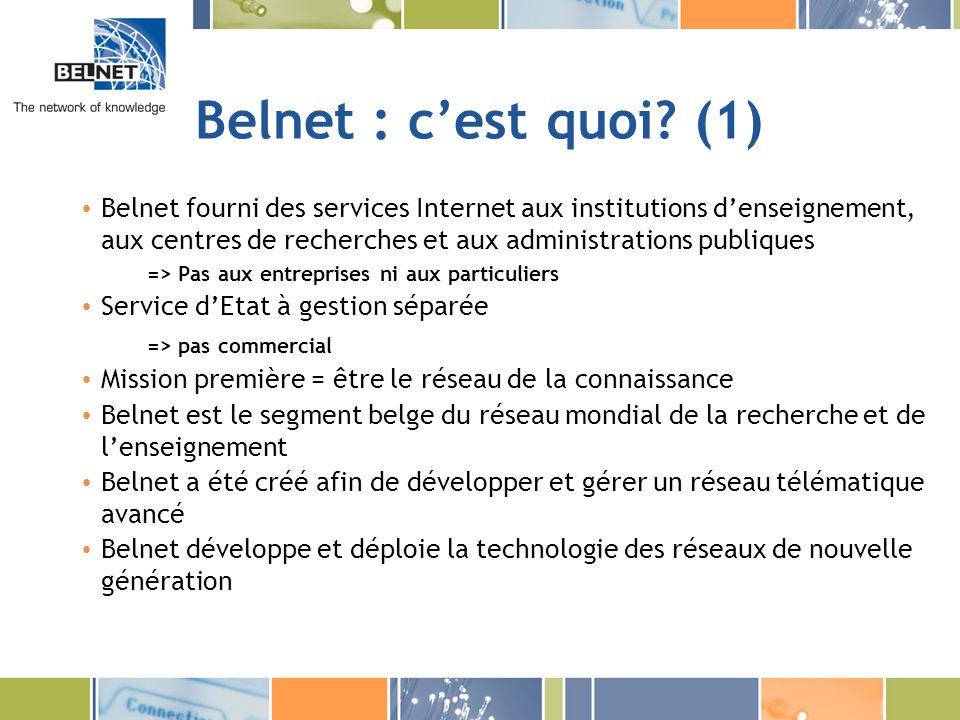Belnet : le projet hautes écoles(2) Le projet - Chaque haute école reçoit une ligne dune capacité de 1 Gigabit Soit 1 Gigabit/seconde -Vers les réseaux internationaux de recherche et enseignement -Vers les membres du réseau BELNET: toutes les universités, les hautes écoles ainsi que les centres de recherche (bibliothèques, musées) et les administrations publiques -Pour le trafic upload (visites de votre site) -Pour le trafic TIC + xx Mbi/s de bande passante pour le trafic internet commercial (World Wide Web) déterminé par les autorités de la Haute Ecoles Un seul site par HE car -Contraintes budgétaires -Possibilité de stimuler les initiatives