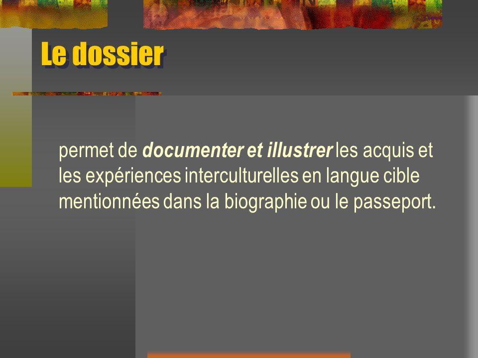 Le dossier permet de documenter et illustrer les acquis et les expériences interculturelles en langue cible mentionnées dans la biographie ou le passe