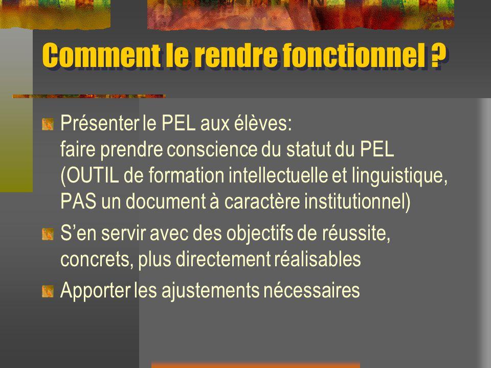 Comment le rendre fonctionnel ? Présenter le PEL aux élèves: faire prendre conscience du statut du PEL (OUTIL de formation intellectuelle et linguisti