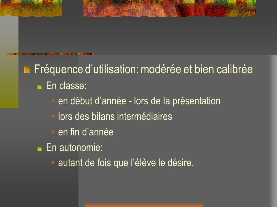 Fréquence dutilisation: modérée et bien calibrée En classe: en début dannée - lors de la présentation lors des bilans intermédiaires en fin dannée En