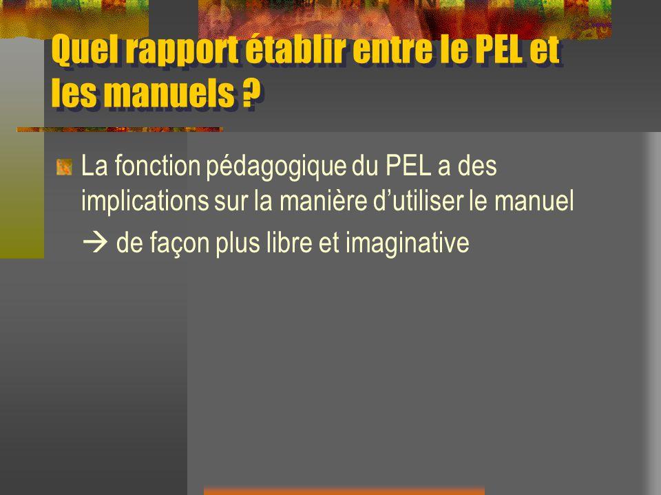 Quel rapport établir entre le PEL et les manuels ? La fonction pédagogique du PEL a des implications sur la manière dutiliser le manuel de façon plus