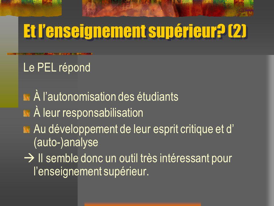Et lenseignement supérieur? (2) Le PEL répond À lautonomisation des étudiants À leur responsabilisation Au développement de leur esprit critique et d