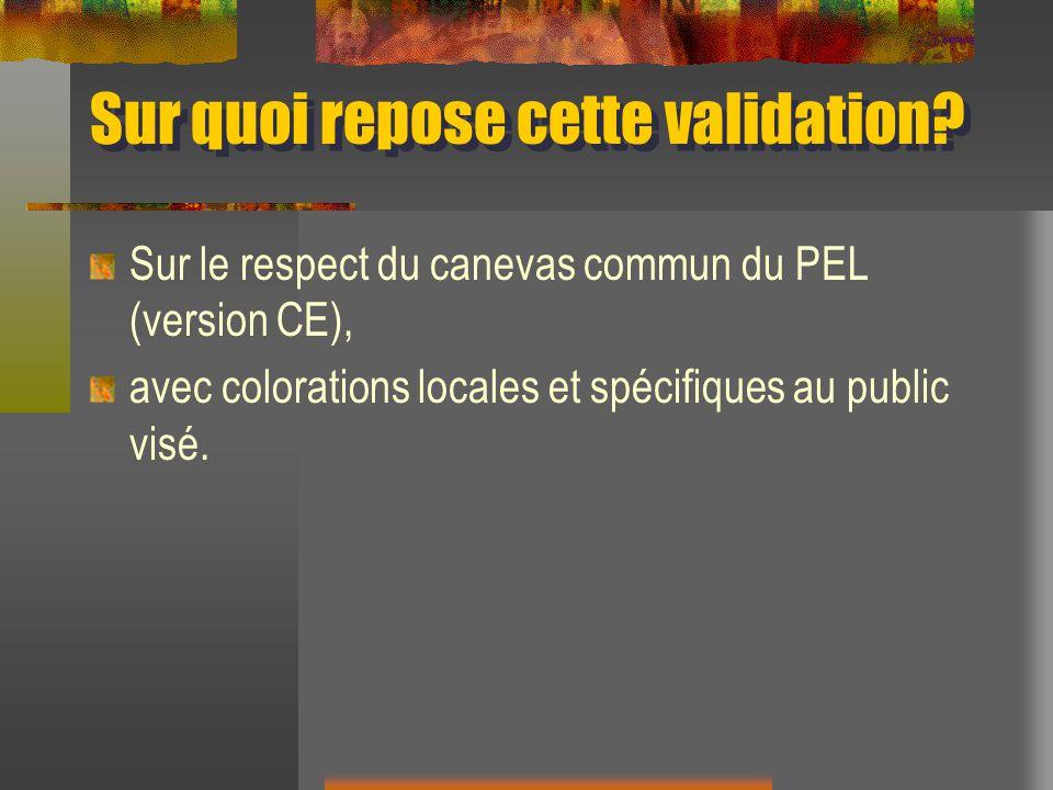 Sur quoi repose cette validation? Sur le respect du canevas commun du PEL (version CE), avec colorations locales et spécifiques au public visé.