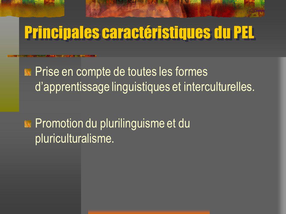 Principales caractéristiques du PEL Prise en compte de toutes les formes dapprentissage linguistiques et interculturelles. Promotion du plurilinguisme
