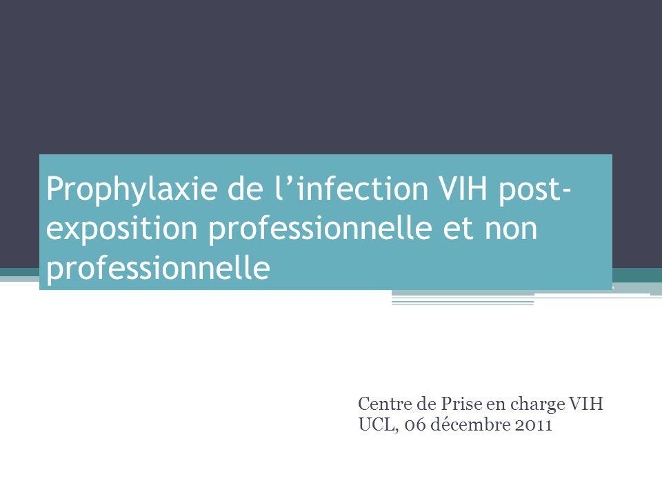Prophylaxie de linfection VIH post- exposition professionnelle et non professionnelle Centre de Prise en charge VIH UCL, 06 décembre 2011