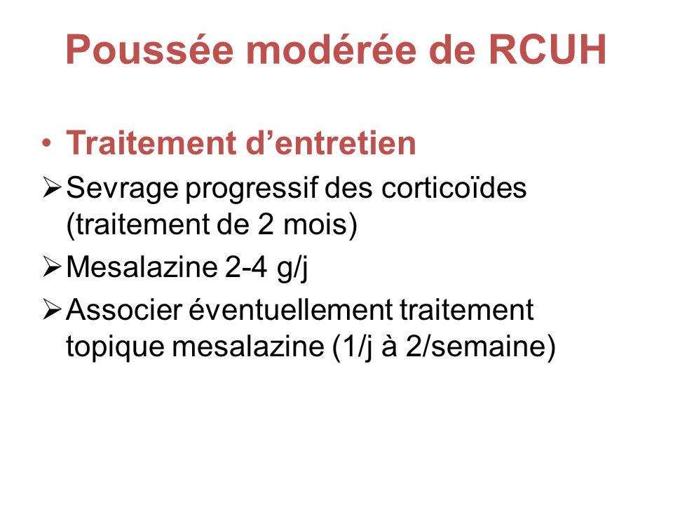 Poussée modérée de RCUH Traitement dentretien Sevrage progressif des corticoïdes (traitement de 2 mois) Mesalazine 2-4 g/j Associer éventuellement traitement topique mesalazine (1/j à 2/semaine)