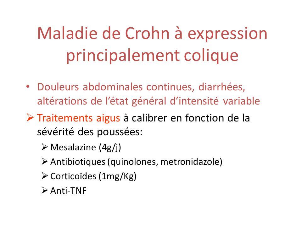 Maladie de Crohn à expression principalement colique Douleurs abdominales continues, diarrhées, altérations de létat général dintensité variable Traitements aigus à calibrer en fonction de la sévérité des poussées: Mesalazine (4g/j) Antibiotiques (quinolones, metronidazole) Corticoïdes (1mg/Kg) Anti-TNF