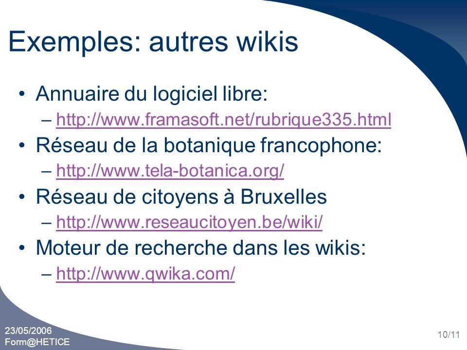 23/05/2006 Form@HETICE 10/11 Exemples: autres wikis Annuaire du logiciel libre: –http://www.framasoft.net/rubrique335.htmlhttp://www.framasoft.net/rub