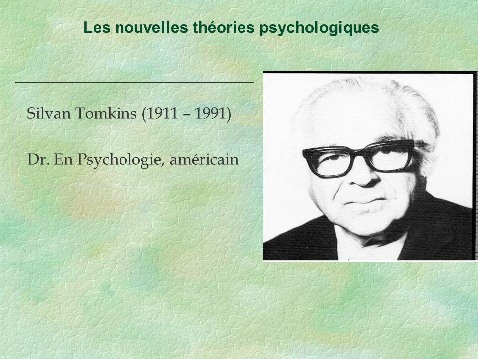 Silvan Tomkins (1911 – 1991) Dr. En Psychologie, américain Les nouvelles théories psychologiques