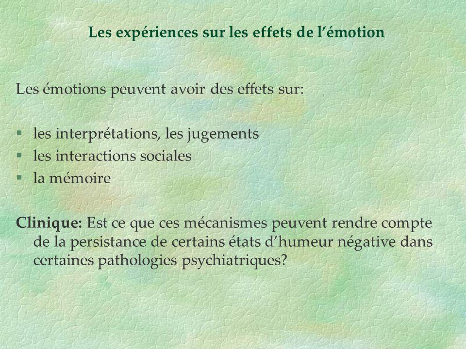 Les émotions peuvent avoir des effets sur: §les interprétations, les jugements §les interactions sociales §la mémoire Clinique: Est ce que ces mécanis
