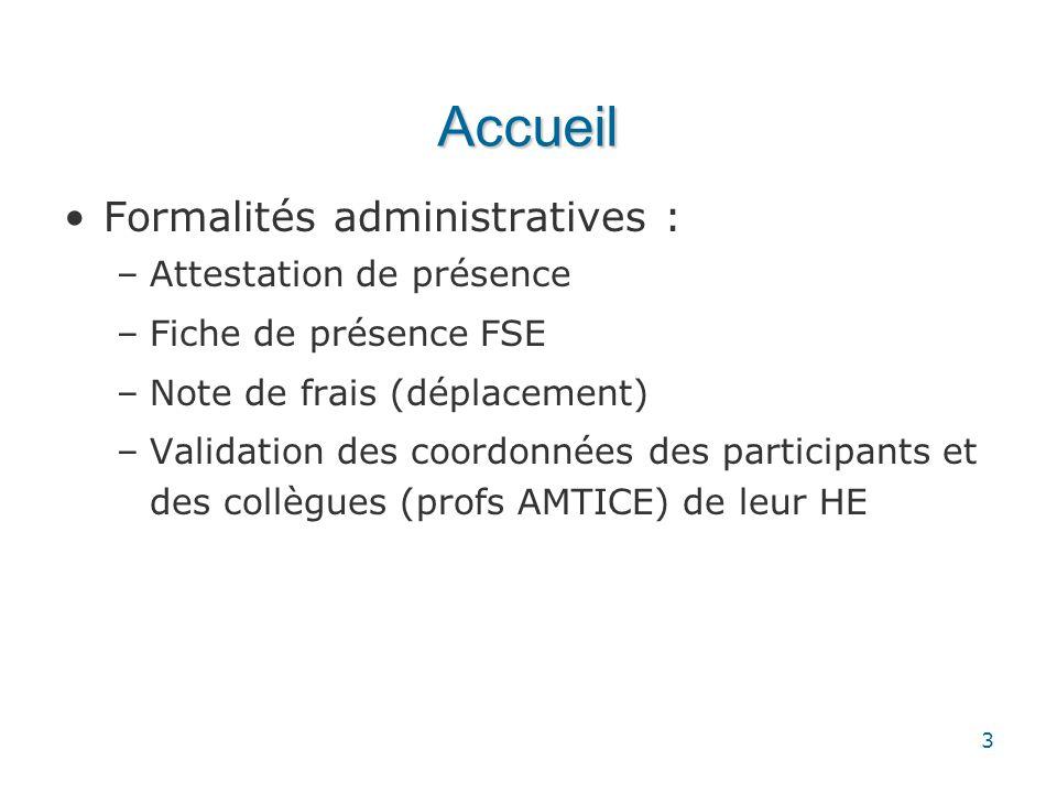 Accueil Formalités administratives : –Attestation de présence –Fiche de présence FSE –Note de frais (déplacement) –Validation des coordonnées des part