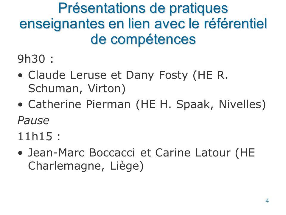 Présentations de pratiques enseignantes en lien avec le référentiel de compétences 9h30 : Claude Leruse et Dany Fosty (HE R. Schuman, Virton) Catherin