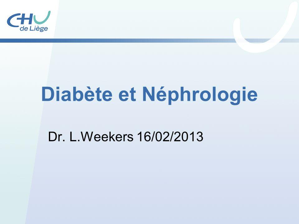 Diabète et Néphrologie Dr. L.Weekers 16/02/2013