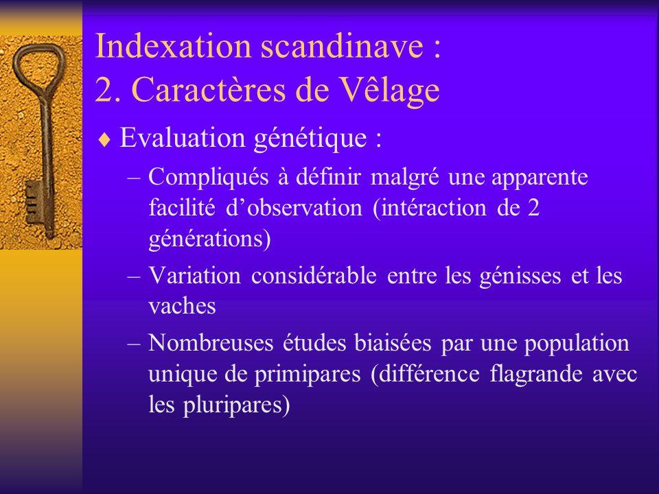 Indexation scandinave : 2. Caractères de Vêlage Evaluation génétique : –Compliqués à définir malgré une apparente facilité dobservation (intéraction d