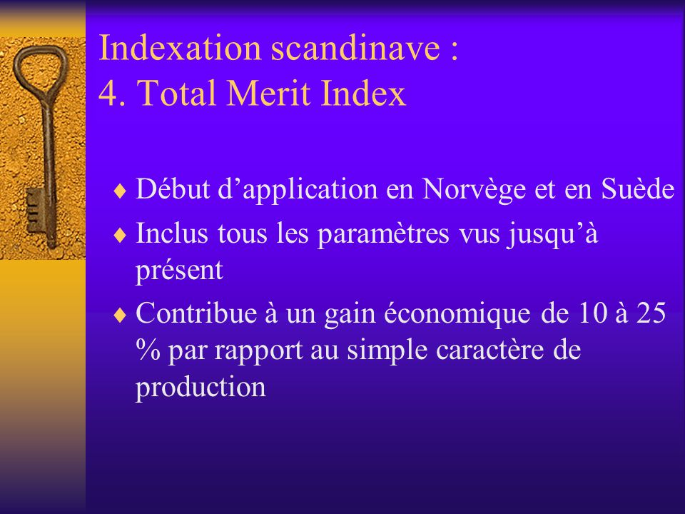 Indexation scandinave : 4. Total Merit Index Début dapplication en Norvège et en Suède Inclus tous les paramètres vus jusquà présent Contribue à un ga
