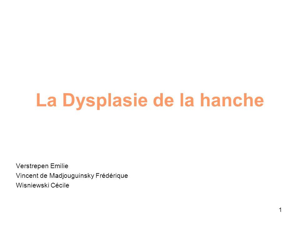 1 La Dysplasie de la hanche Verstrepen Emilie Vincent de Madjouguinsky Frédérique Wisniewski Cécile