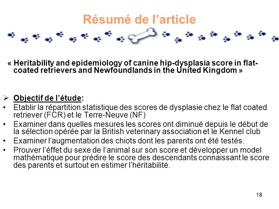 18 Résumé de larticle « Heritability and epidemiology of canine hip-dysplasia score in flat- coated retrievers and Newfoundlands in the United Kingdom