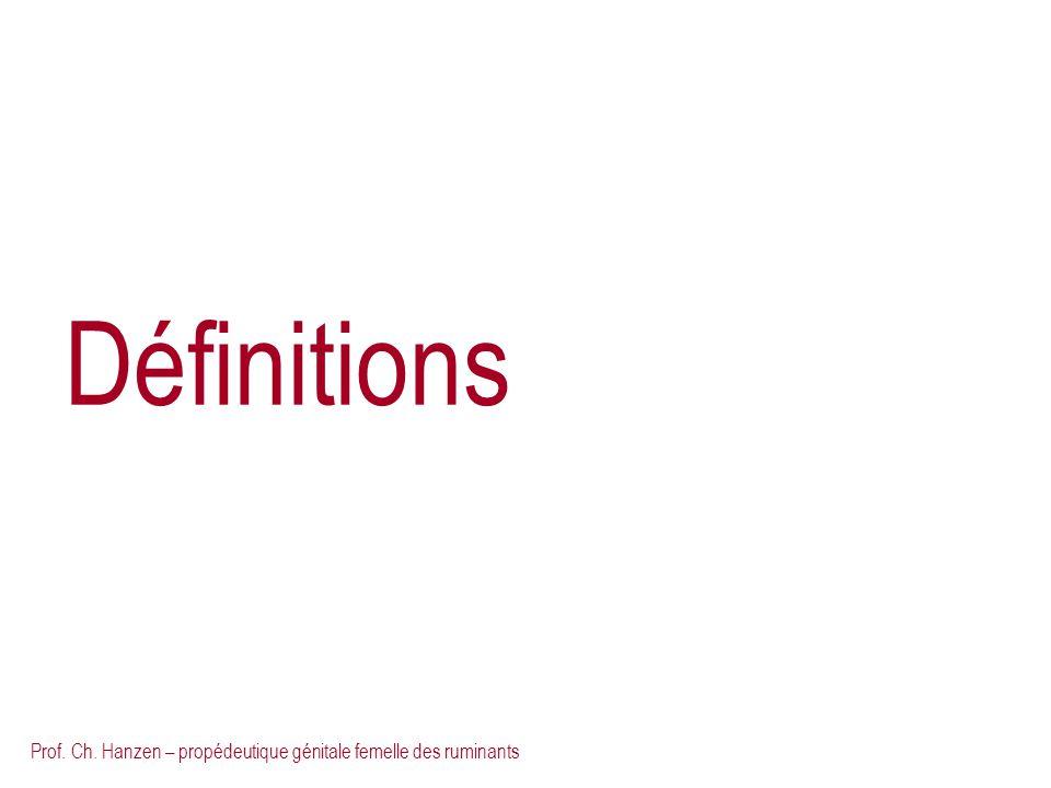 Prof. Ch. Hanzen – propédeutique génitale femelle des ruminants Définitions