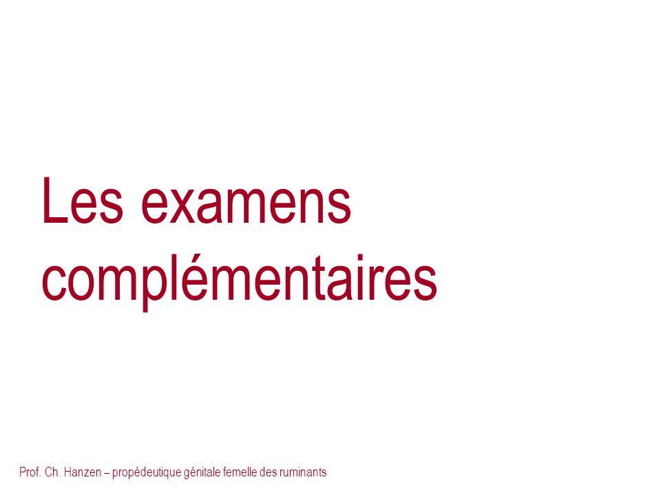 Prof. Ch. Hanzen – propédeutique génitale femelle des ruminants Les examens complémentaires