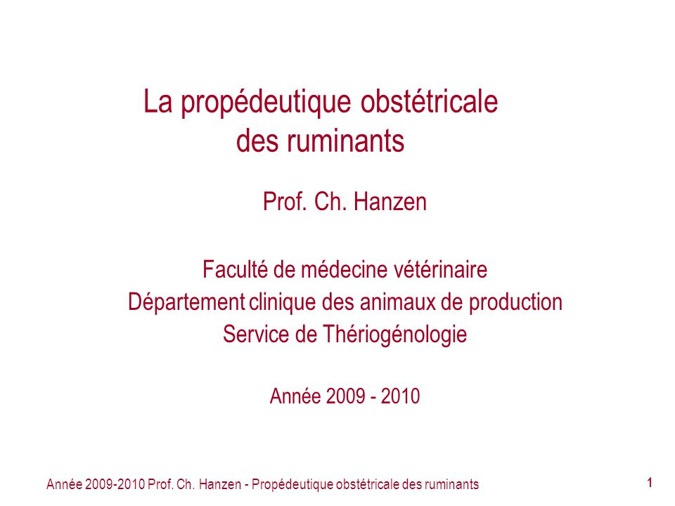 Année 2009-2010 Prof. Ch. Hanzen - Propédeutique obstétricale des ruminants 42 Lexamen obstétrical