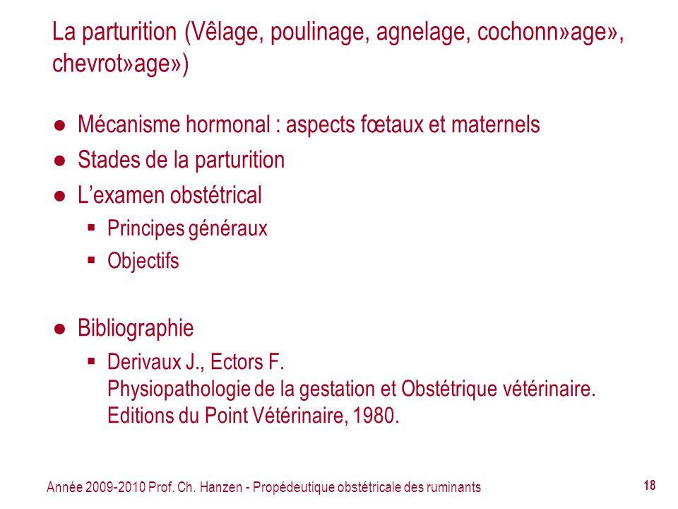 Année 2009-2010 Prof. Ch. Hanzen - Propédeutique obstétricale des ruminants 18 La parturition (Vêlage, poulinage, agnelage, cochonn»age», chevrot»age»