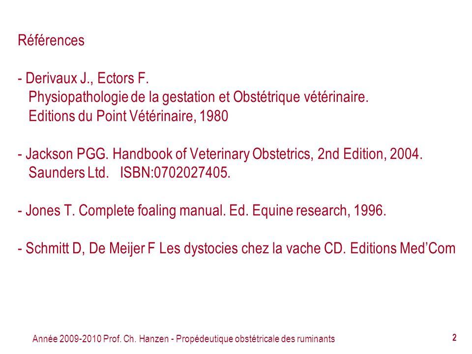Année 2009-2010 Prof. Ch. Hanzen - Propédeutique obstétricale des ruminants 2 Références - Derivaux J., Ectors F. Physiopathologie de la gestation et