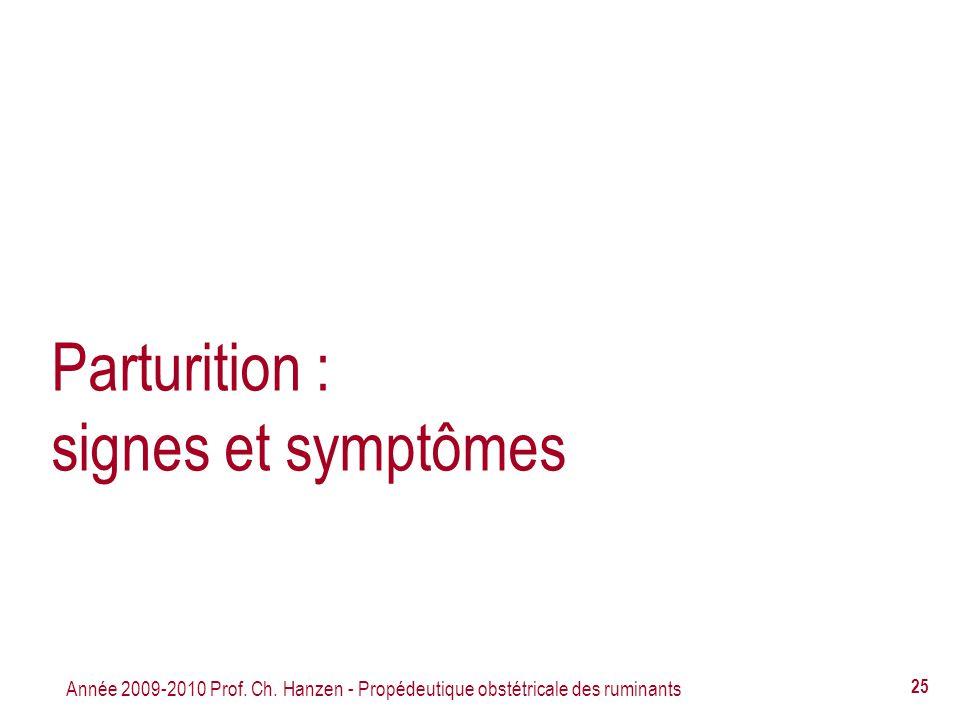 Année 2009-2010 Prof. Ch. Hanzen - Propédeutique obstétricale des ruminants 25 Parturition : signes et symptômes