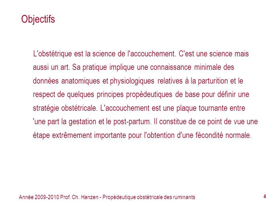 Année 2009-2010 Prof. Ch. Hanzen - Propédeutique obstétricale des ruminants 4 Objectifs L'obstétrique est la science de l'accouchement. C'est une scie