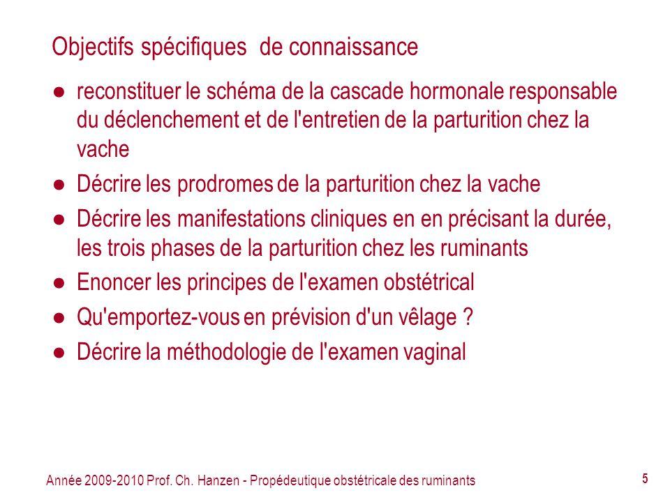 Année 2009-2010 Prof. Ch. Hanzen - Propédeutique obstétricale des ruminants 5 Objectifs spécifiques de connaissance reconstituer le schéma de la casca